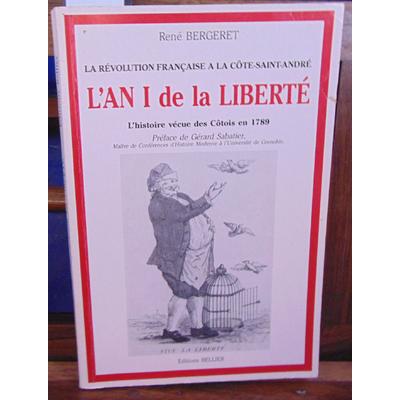 BERGERET René : L'An I de la liberté la révolution française à la cote saint andré l'histoire vécue des cotois