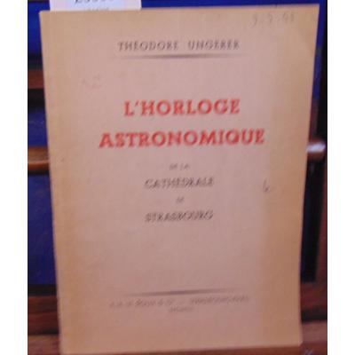 UNGERER Théodore : L'horloge astronomique de la cathédrale de Strasbourg...