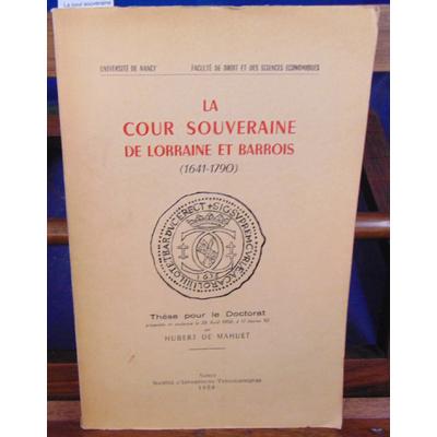 Mahuet Hubert de : La cour souveraine de Lorraine et Barrois 1641 - 1790...
