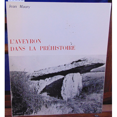 Maury Jean : L'Aveyron dans la préhistoire...