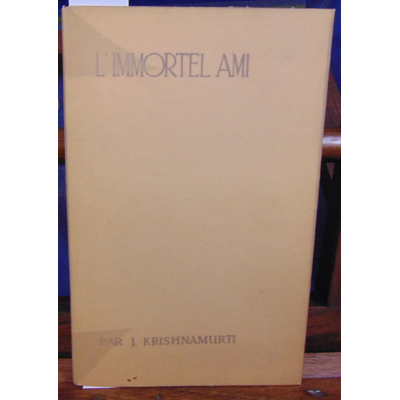 Krishnamurti J : L'immortel ami...