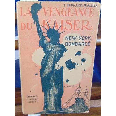 Walker J. Bernard : La vengeance du kaiser, New York bombardé...