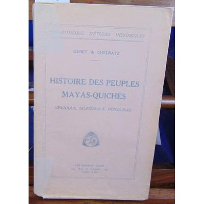 Genet Chelbatz : Histoire des peuples Mayas-Quiches (Mexique, Guatémala, honduras)...