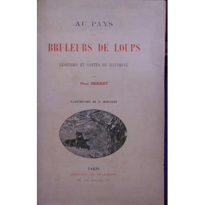 Berret Paul : Au pays des bruleurs de loup. Légendes et contes du Dauphiné...