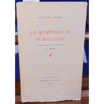 Babin Gustave : La mystérieuse Ouaouizert chronique d'une colonne au Maroc...