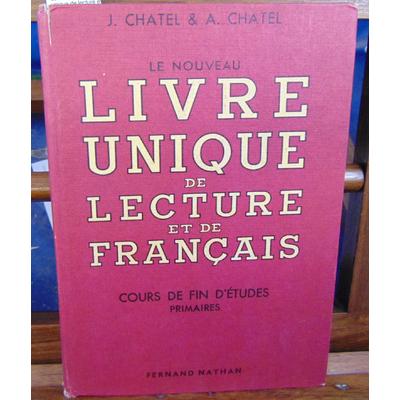 Chatel  : Le nouveau livre unique de lecture et de Français. Cours de fin d'étude Primaires...