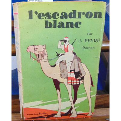 Peyré Joseph : L'escadron blanc (avec envoi de l'auteur)...