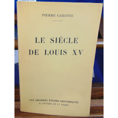 Gaxotte Pierre : Le siècle de Louis XV. E. O....