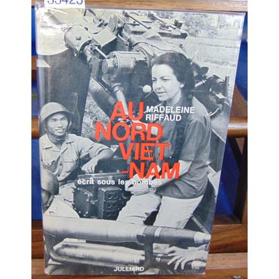 Riffaud Madeleine : Au nord Viet-nam sous les bombes (dédicacé )...
