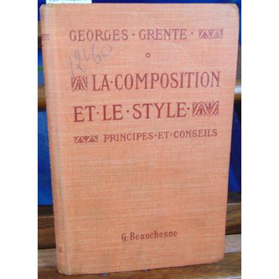 Grente Georges : La composition et le style. Principes et conseils...