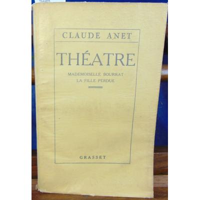 Anet Claude : Théatre. Mademoiselle Bourrat. La fille perdue...