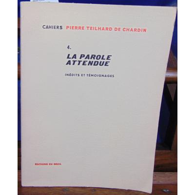 Chardin Pierre Teilhard : Cahiers - 4 la parole attendue...