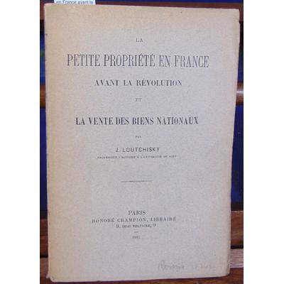 Loutchisky J : La petite propriété en France avant la Révolution et la vente des biens nationaux...