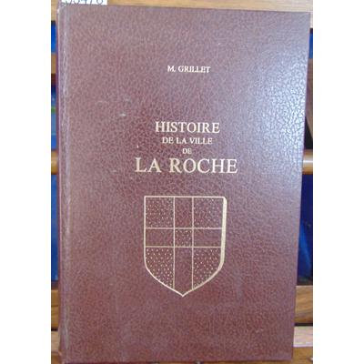 Grillet M : Histoire de la ville de La Roche...
