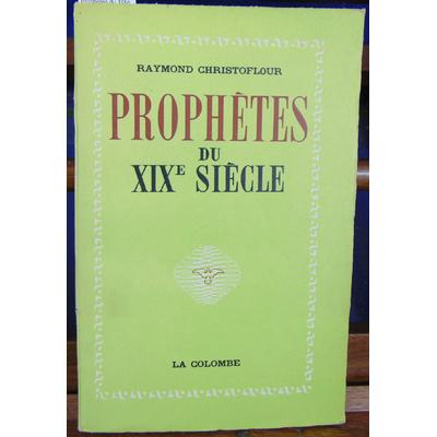 Christoflour R : Prophétes du XIXe siècles. Saint-Martin, Maistre, Lacuria, Saint-Bonnet, Gratry, Hello...