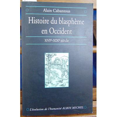Cabantous Alain : Histoire du blasphème en Occident xvi-xix SIECLE...