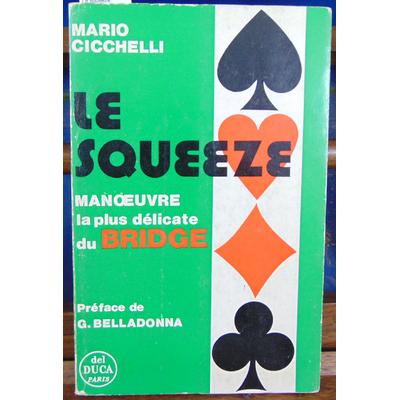 Cicchelli Mario : Le squeeze. Manoeuvre la plus délicate du bridge...