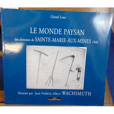 Leser Gérard : Le monde paysan des alentours de Sainte-Marie-aux-Mines 1840...