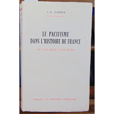 Barbier J.-B : Le pacifisme dans l'histoire de France de l'An Mille à nos jours...