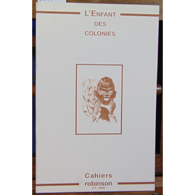 Collectif  : Cahiers Robinson : N°7 L'enfant des colonies...