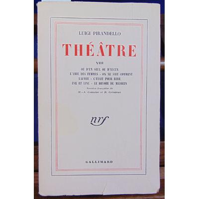 Pirandello  : Theâtre VIII :Ou d'un seul ou d'aucun. L'Amie des femmes. On ne sait comment. Lazare. C'était po