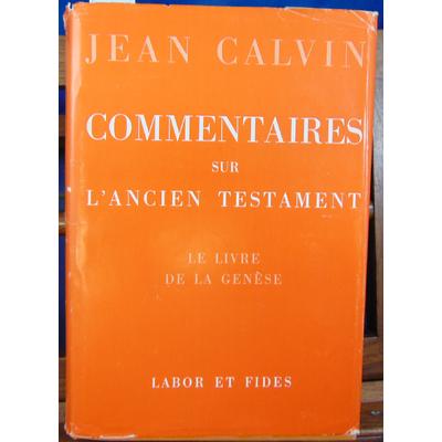 Calvin Jean : Commentaires sur l'ancien testament -1 : Le livre de la génèse...