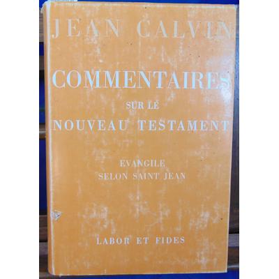 Calvin Jean : Commentaires sur l'ancien testament -2 Evangile selon Saint jean...