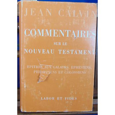 Calvin Jean : Commentaires sur l'ancien testament - VI Epitres aux galates Ephésiens...