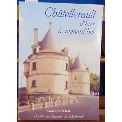 Maréchal Yvette : Chatellerault d'hier à aujourd'hui : Genèse, évolution urbaine et économique...