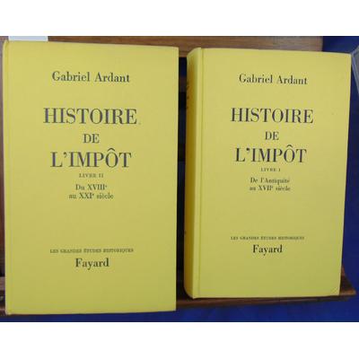 Ardant Gabriel : Histoire de l'impot. Livre I : De l'Antiquité au XVIIe siècle. Livre II : Du XVIIIe au XXIe s