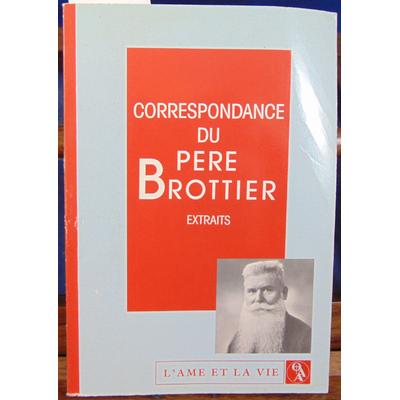 Brottier Pere : Correspondance du pere brottier. Extraits...