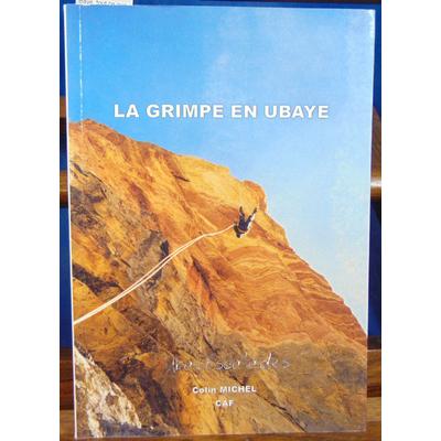 Michel Colin : La grimpe en Ubaye. tout ce que vous avez voulu savoir...