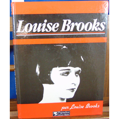 Brooks Louises : par Louise Brooks...