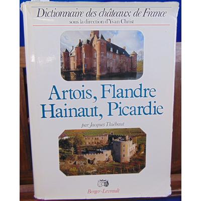 Thiébaut Jacques : Artois Flandre, Hainaut, Picardie. Disctionnaire des chateaux...