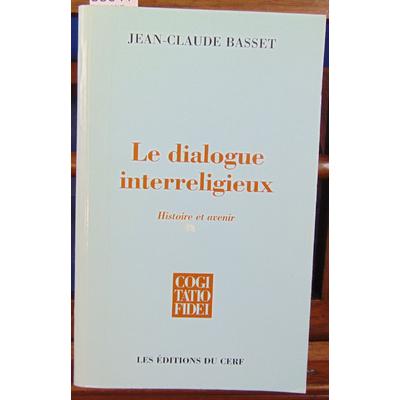Basset Jean-Claude : LE DIALOGUE INTERRELIGIEUX. Chance ou déchéance de la foi...
