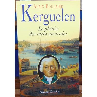 Boulaire Alain : Kerguelen. Le phénix des mers australes...
