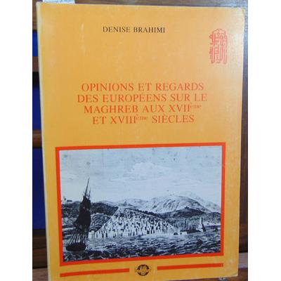 Brahimi Denise : Opinions et regards des européens sur le Maghreb aux XVIIe et XVIIIeme siècles...