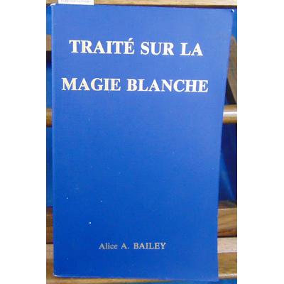 Bailey Alice A : Traité sur la magie blanche...