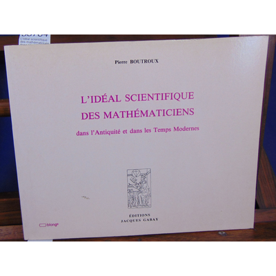 Boutroux Pierre : L'idéal scientifique des mathématiques dans l'Antiquité...