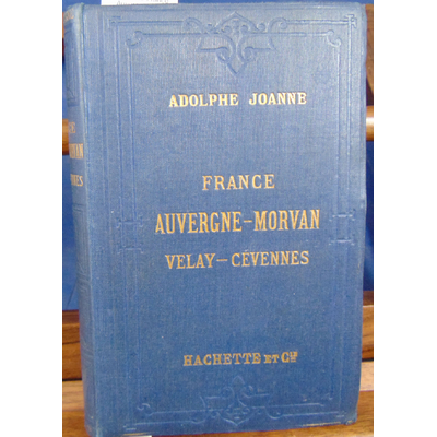 Joanne Adolphe : Itinéraire France : Auvergne - Morvan - Velay - Cevennes...