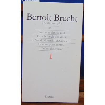Brecht Bertolt : Théatre complet  1 : Baal - Tambours dans la nuit - Dans la jungle des villes - La Vie d'Edou
