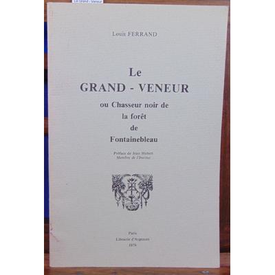 Ferrand Louis : Le Grand - Veneur ou chasseur noir de la forêt de Fontainebleau...