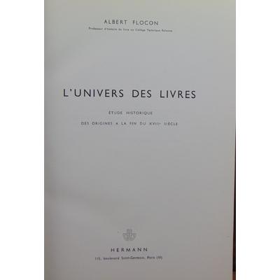 Flocon Albert : L'univers des livres. Etude historique des origines à la fin du XVIIIe siècle ...