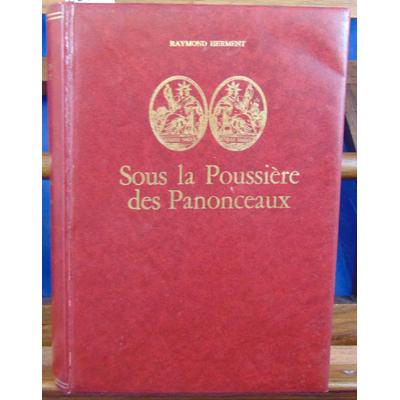 Herment Raymond : Sous la poussière des Panonceaux. Le notariat son histoire , ses légendes...