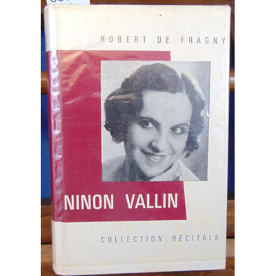 Fragny Robert de : Ninon Vallin : princesse du chant...