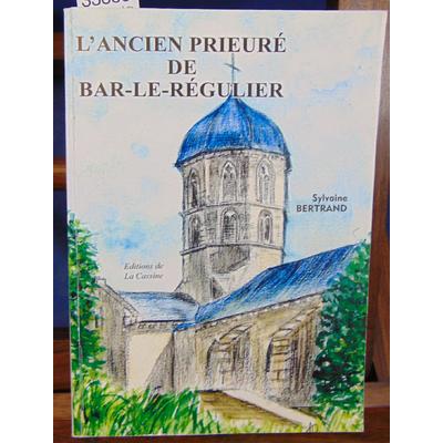 Bertrand Sylvaine : L'ancien prieuré de Bar-Le-Régulier...
