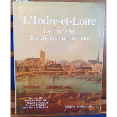 Audin Pierre : L'Indre-et-Loire - La Touraine des origines à nos jours...