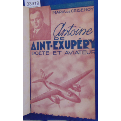 Crisenoy Maria de : Antoine de Saint-Exupery...