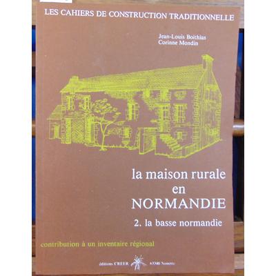 Boithias Jean Louis : La maison rurale en Normandie 2. la basse normandie...