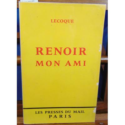 Lecoque  : Renoir mon ami...